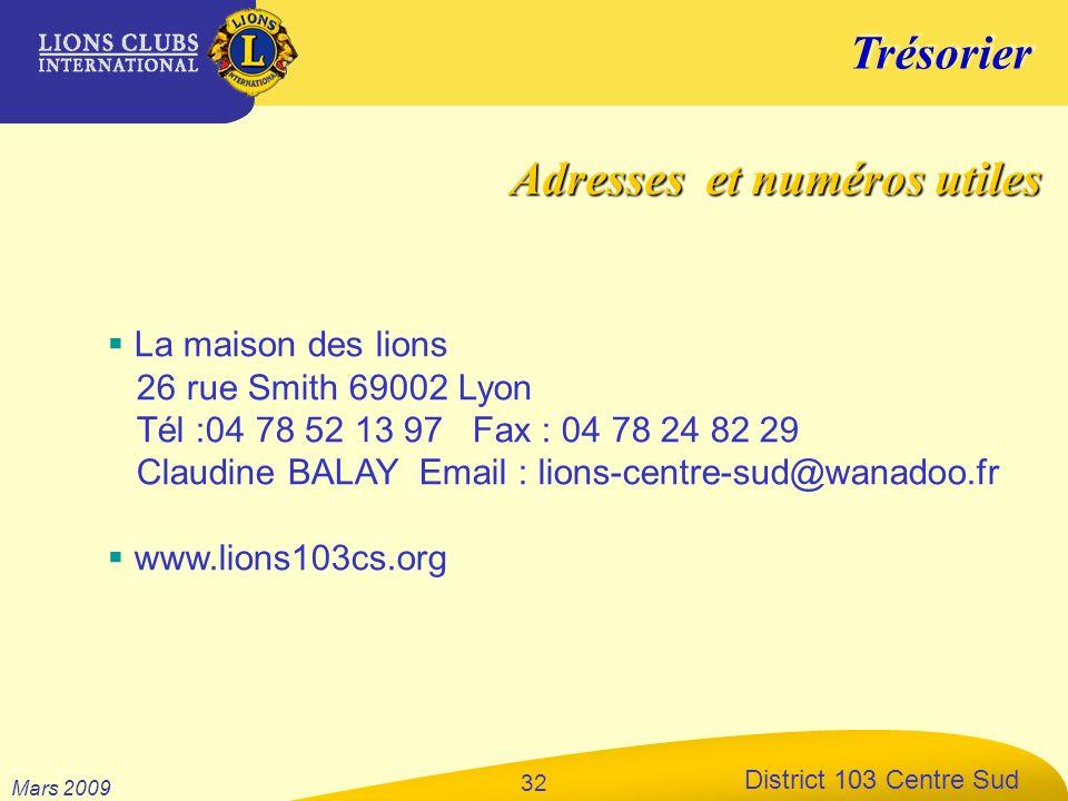 Trésorier District 103 Centre Sud Mars 2009 32 La maison des lions 26 rue Smith 69002 Lyon Tél :04 78 52 13 97 Fax : 04 78 24 82 29 Claudine BALAY Ema