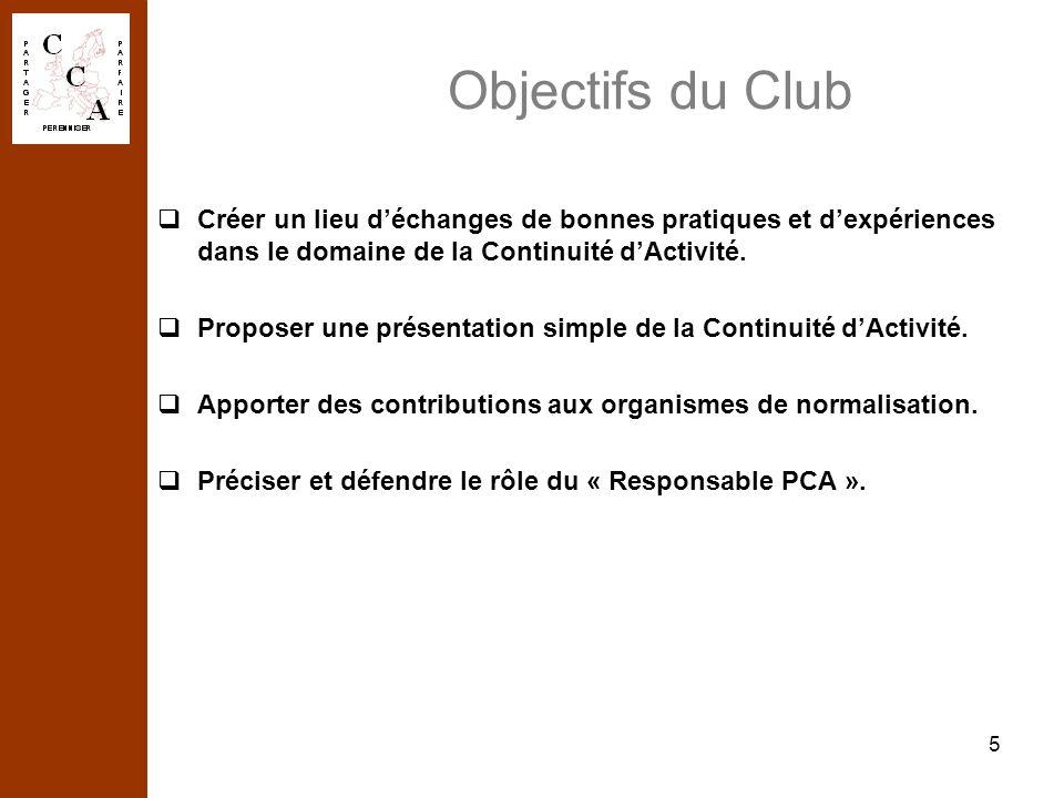 5 Objectifs du Club Créer un lieu déchanges de bonnes pratiques et dexpériences dans le domaine de la Continuité dActivité. Proposer une présentation
