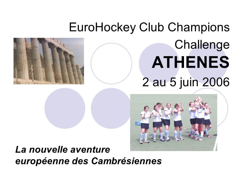 EuroHockey Club Champions Challenge ATHENES 2 au 5 juin 2006 La nouvelle aventure européenne des Cambrésiennes
