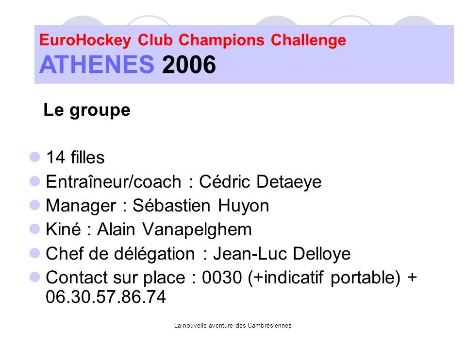 La nouvelle aventure des Cambrésiennes Le groupe 14 filles Entraîneur/coach : Cédric Detaeye Manager : Sébastien Huyon Kiné : Alain Vanapelghem Chef de délégation : Jean-Luc Delloye Contact sur place : 0030 (+indicatif portable) + 06.30.57.86.74