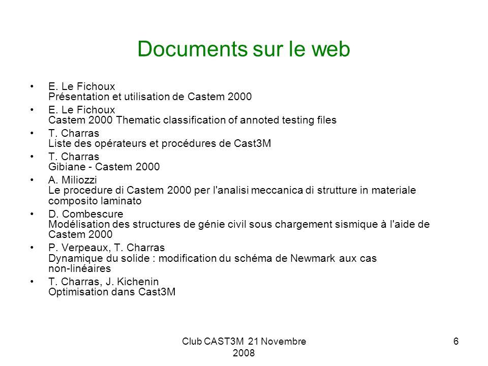 Club CAST3M 21 Novembre 2008 6 Documents sur le web E. Le Fichoux Présentation et utilisation de Castem 2000 E. Le Fichoux Castem 2000 Thematic classi
