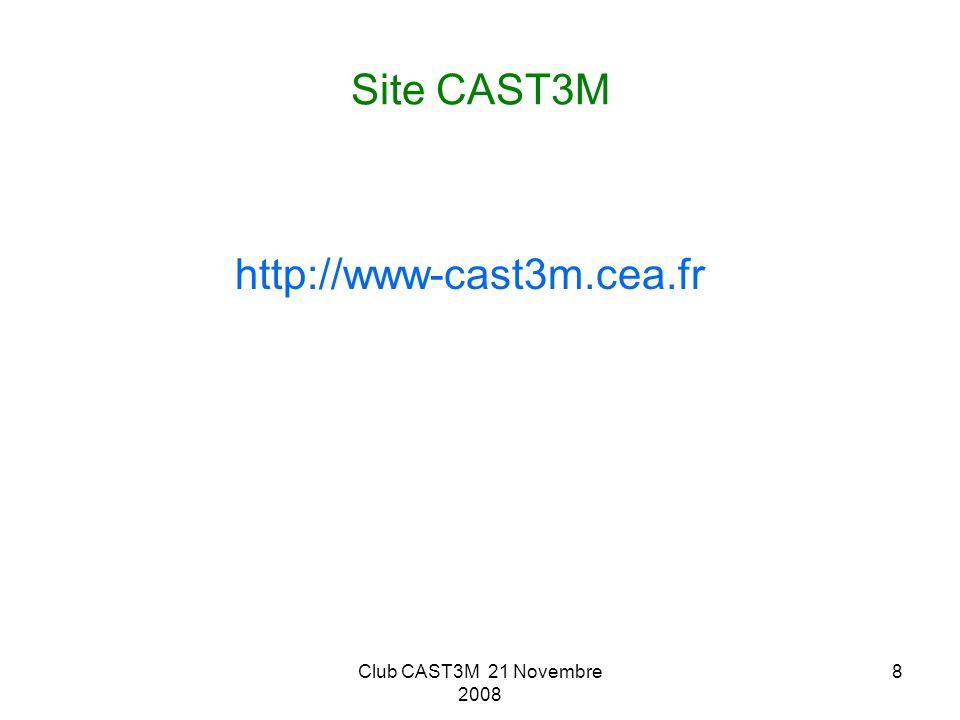 Club CAST3M 21 Novembre 2008 8 Site CAST3M http://www-cast3m.cea.fr