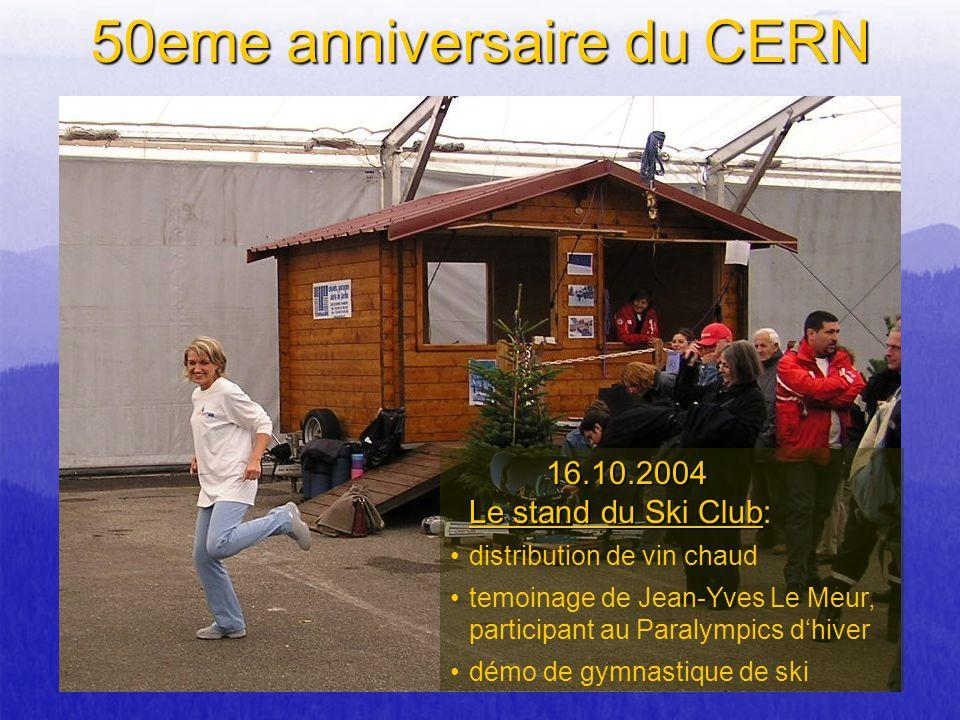 50eme anniversaire du CERN 16.10.2004 Le stand du Ski Club 16.10.2004 Le stand du Ski Club: distribution de vin chaud temoinage de Jean-Yves Le Meur,