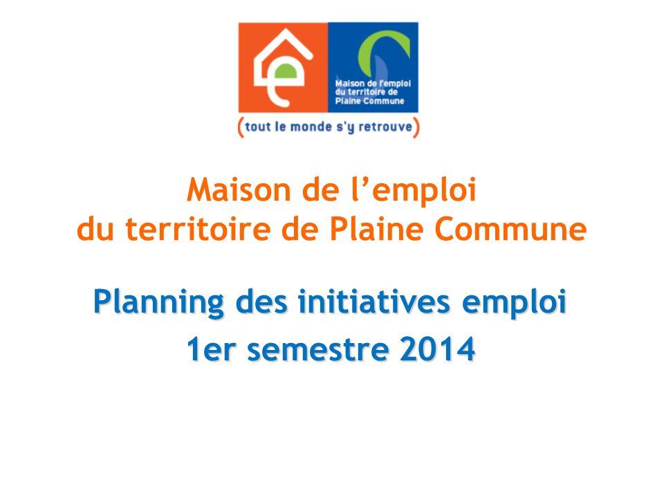 Maison de lemploi du territoire de Plaine Commune Planning des initiatives emploi 1er semestre 2014