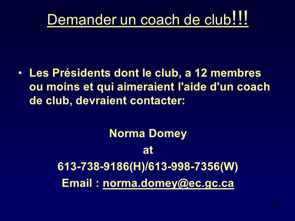 18 Demander un coach de club !!! Les Présidents dont le club, a 12 membres ou moins et qui aimeraient l'aide d'un coach de club, devraient contacter: