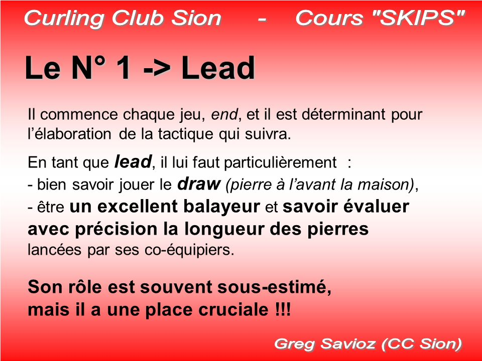Le N° 1 -> Lead Il commence chaque jeu, end, et il est déterminant pour lélaboration de la tactique qui suivra. En tant que lead, il lui faut particul