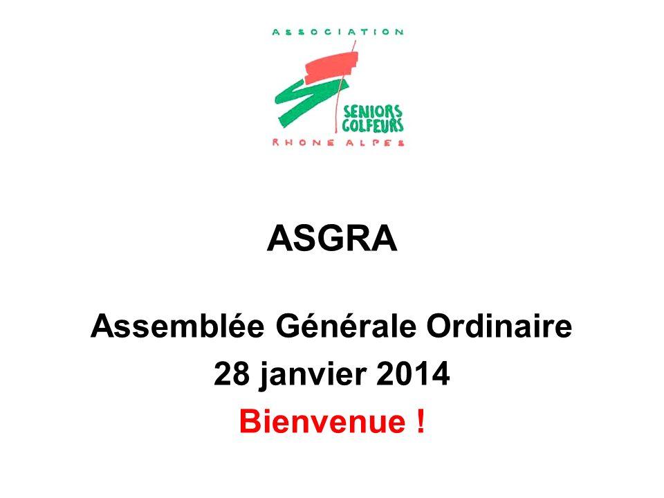 ASGRA Assemblée Générale Ordinaire 28 janvier 2014 Bienvenue !