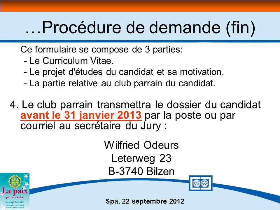 Spa, 22 septembre 2012 …Procédure de demande (fin) Ce formulaire se compose de 3 parties: - Le Curriculum Vitae. - Le projet d'études du candidat et s