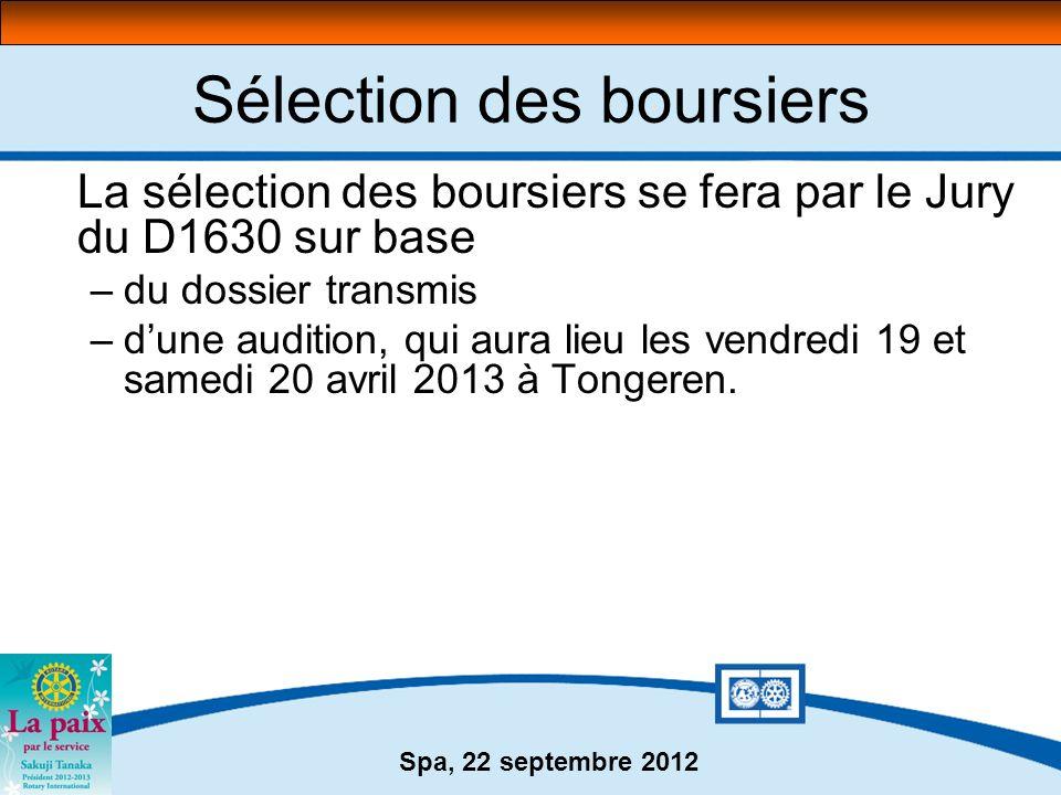 Spa, 22 septembre 2012 Sélection des boursiers La sélection des boursiers se fera par le Jury du D1630 sur base –du dossier transmis –dune audition, q