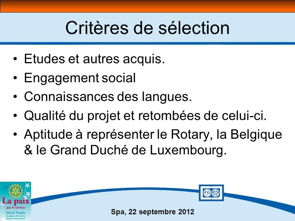 Spa, 22 septembre 2012 Critères de sélection Etudes et autres acquis. Engagement social Connaissances des langues. Qualité du projet et retombées de c