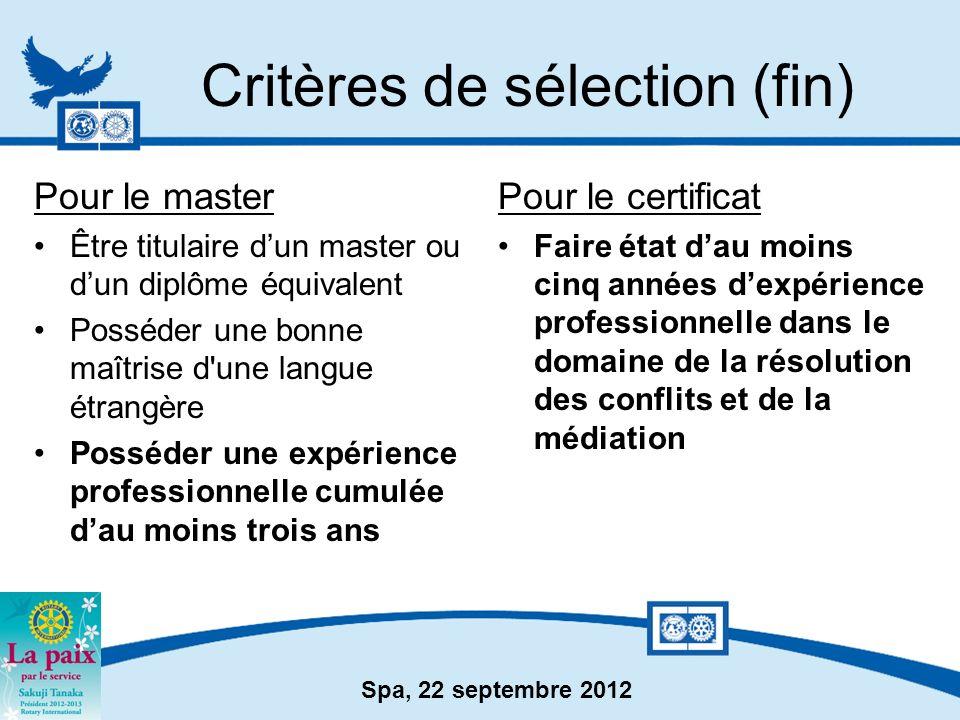 Spa, 22 septembre 2012 Critères de sélection (fin) Pour le master Être titulaire dun master ou dun diplôme équivalent Posséder une bonne maîtrise d'un