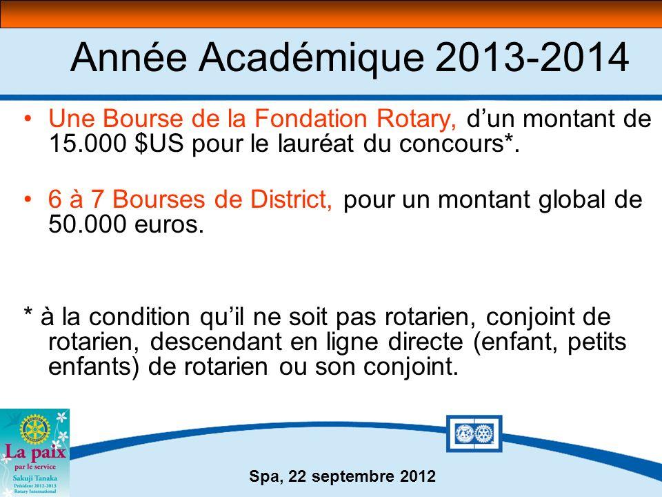 Spa, 22 septembre 2012 Année Académique 2013-2014 Une Bourse de la Fondation Rotary, dun montant de 15.000 $US pour le lauréat du concours*. 6 à 7 Bou