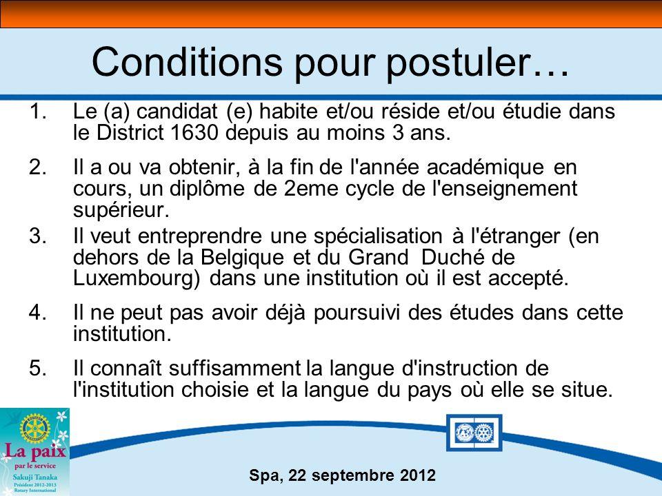 Spa, 22 septembre 2012 Conditions pour postuler… 1.Le (a) candidat (e) habite et/ou réside et/ou étudie dans le District 1630 depuis au moins 3 ans. 2