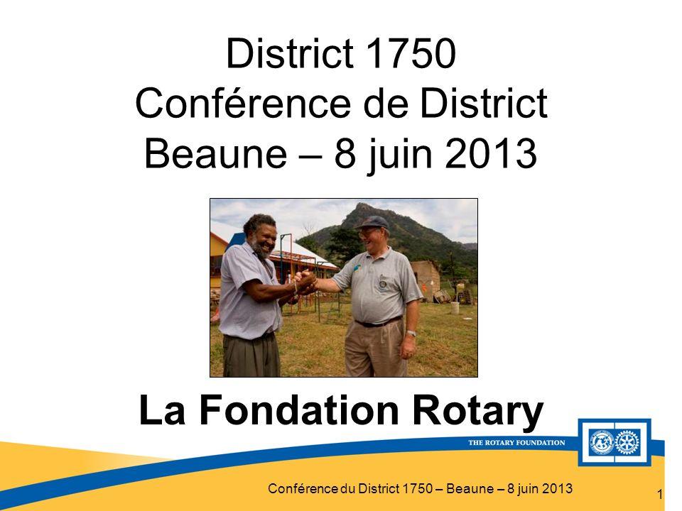 Conférence du District 1750 – Beaune – 8 juin 2013 District 1750 Conférence de District Beaune – 8 juin 2013 1 La Fondation Rotary