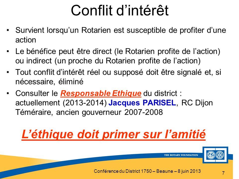 Conférence du District 1750 – Beaune – 8 juin 2013 Conflit dintérêt Survient lorsquun Rotarien est susceptible de profiter dune action Le bénéfice peu