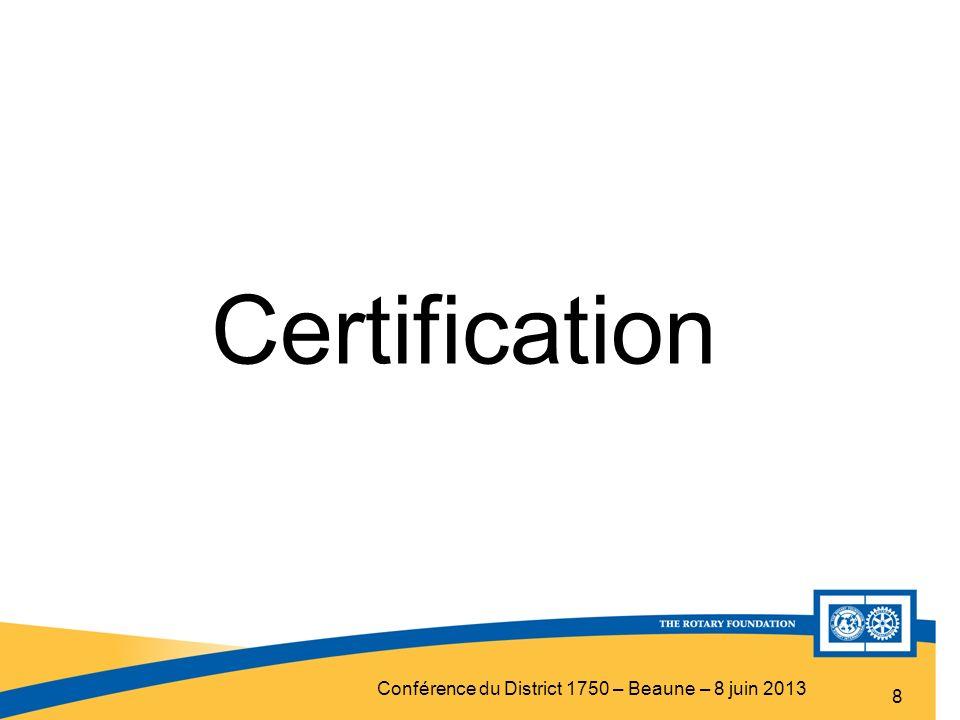 Conférence du District 1750 – Beaune – 8 juin 2013 8 Certification