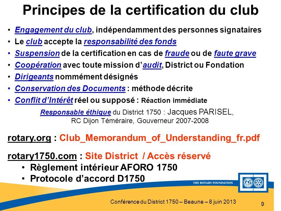 Conférence du District 1750 – Beaune – 8 juin 2013 Principes de la certification du club 9 Engagement du club, indépendamment des personnes signataire