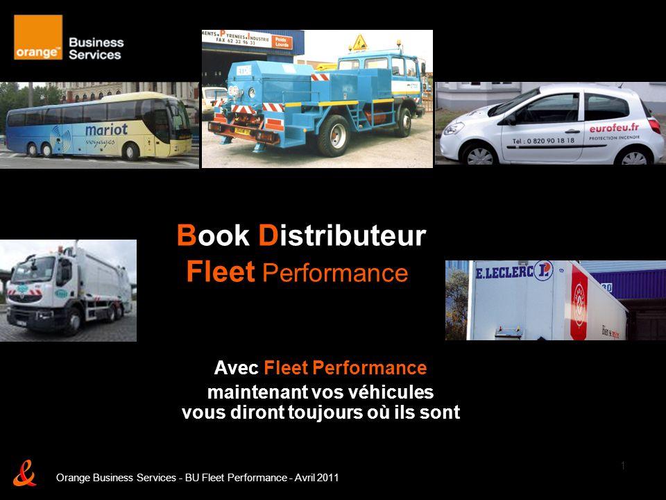1 Avec Fleet Performance maintenant vos véhicules vous diront toujours où ils sont Orange Business Services - BU Fleet Performance - Avril 2011 Book D