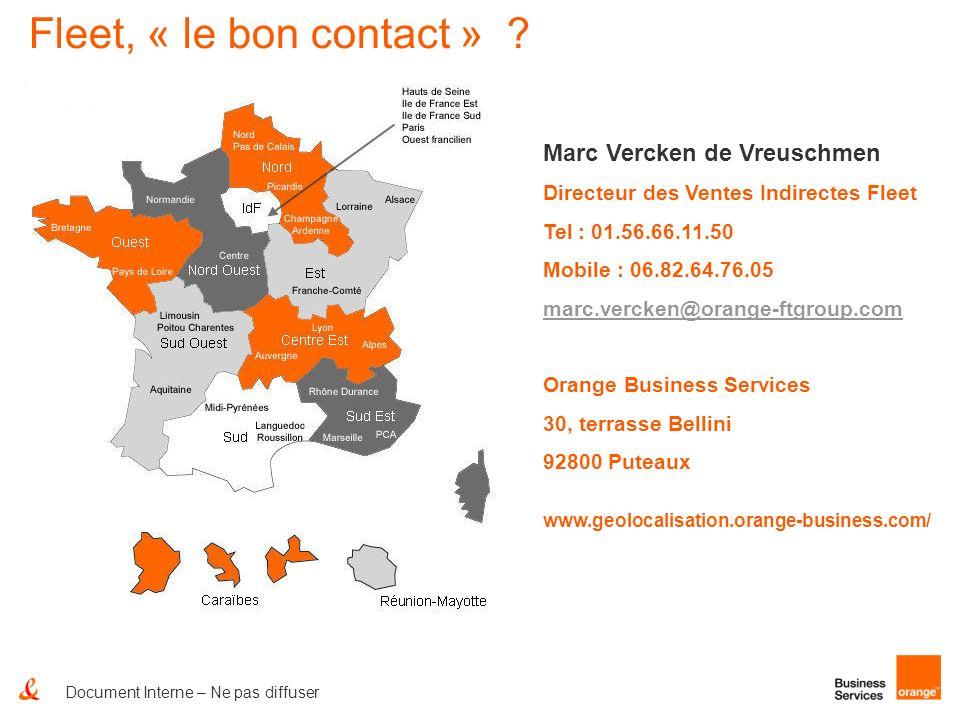 Document Interne – Ne pas diffuser Fleet, « le bon contact » ? Marc Vercken de Vreuschmen Directeur des Ventes Indirectes Fleet Tel : 01.56.66.11.50 M