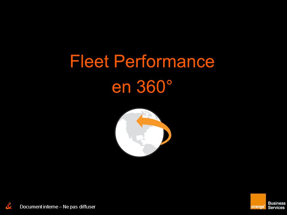 Document Interne – Ne pas diffuser Fleet Performance en 360° Document interne – Ne pas diffuser