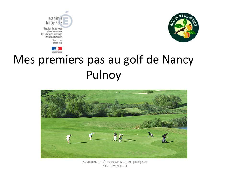 B.Monin, cpd/eps et J.P Martin cpc/eps St Max- DSDEN 54 Mes premiers pas au golf de Nancy Pulnoy