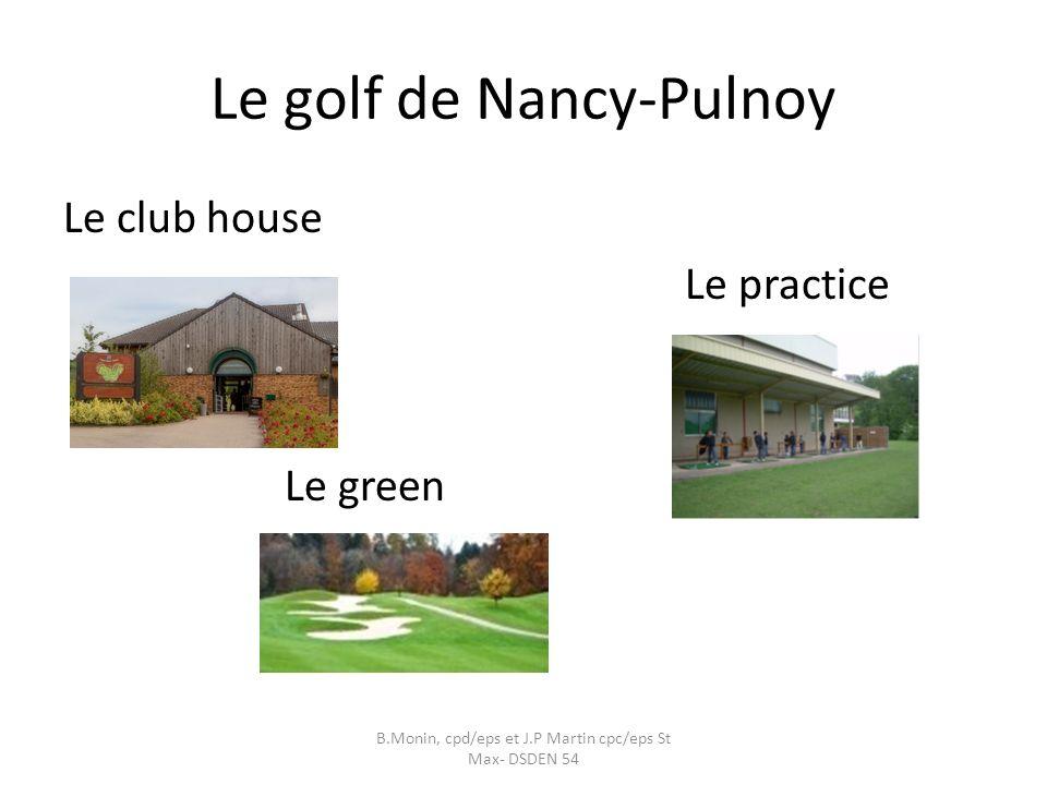 Le golf de Nancy-Pulnoy Le club house Le practice Le green B.Monin, cpd/eps et J.P Martin cpc/eps St Max- DSDEN 54