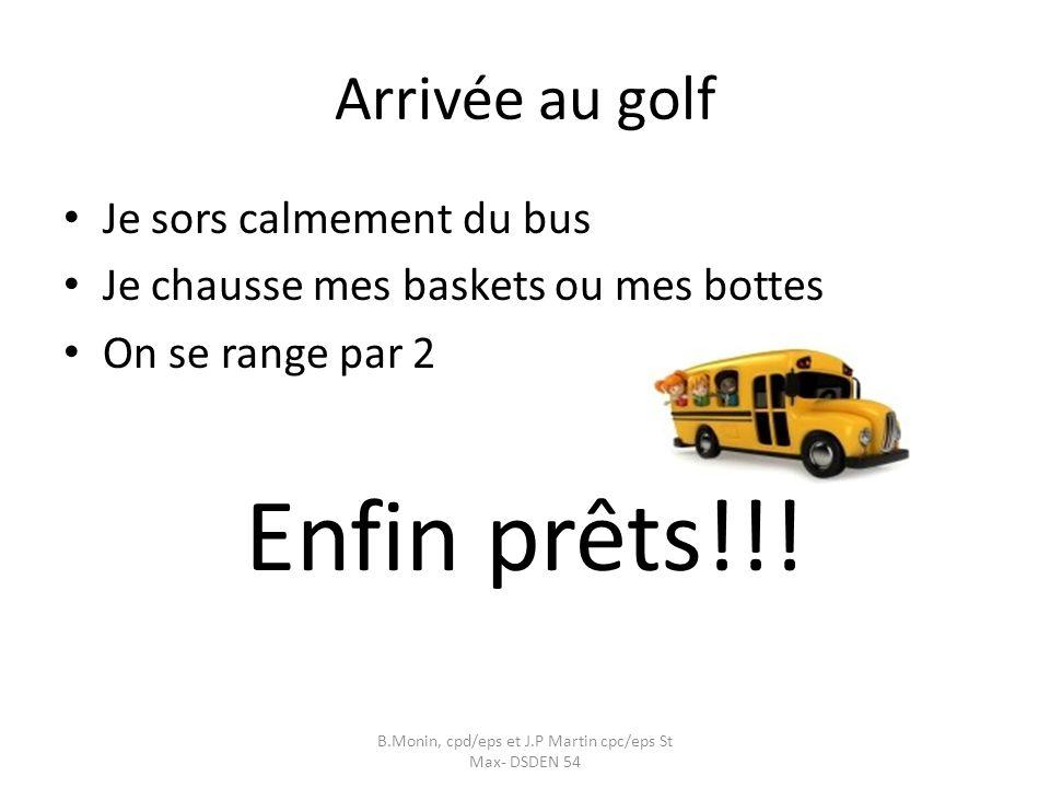 Arrivée au golf Je sors calmement du bus Je chausse mes baskets ou mes bottes On se range par 2 Enfin prêts!!.