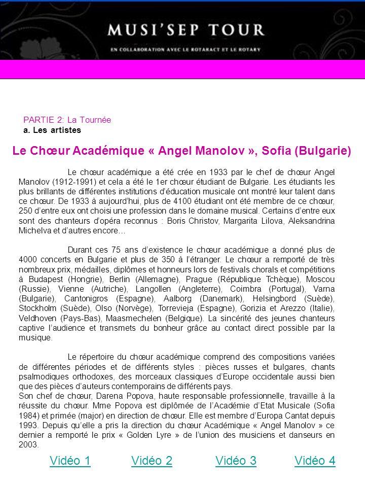 PARTIE 2: La Tournée a. Les artistes Le Chœur Académique « Angel Manolov », Sofia (Bulgarie) Le chœur académique a été crée en 1933 par le chef de chœ