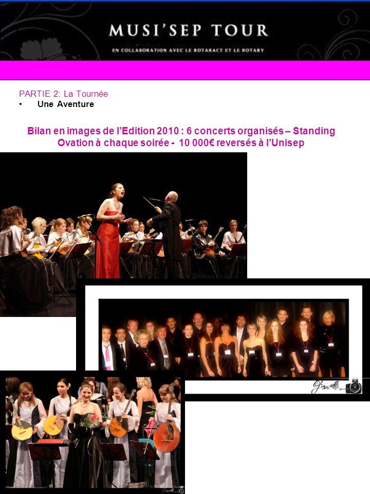 PARTIE 2: La Tournée Une Aventure Bilan en images de lEdition 2010 : 6 concerts organisés – Standing Ovation à chaque soirée - 10 000 reversés à lUnis