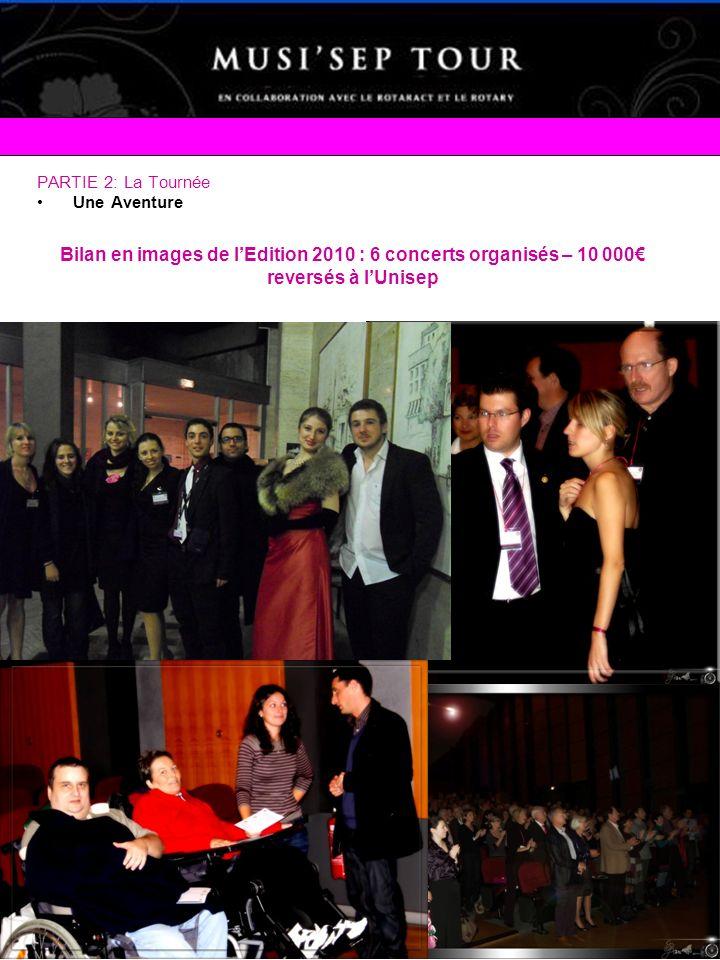 PARTIE 2: La Tournée Une Aventure Bilan en images de lEdition 2010 : 6 concerts organisés – 10 000 reversés à lUnisep