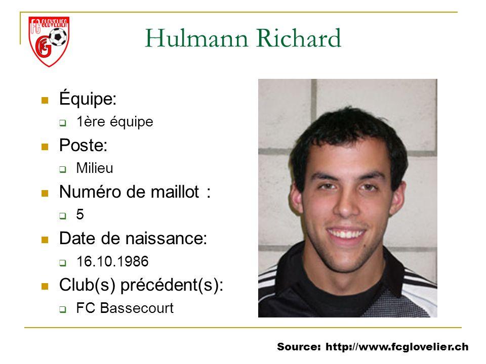 Source: http://www.fcglovelier.ch Hulmann Richard Équipe: 1ère équipe Poste: Milieu Numéro de maillot : 5 Date de naissance: 16.10.1986 Club(s) précéd