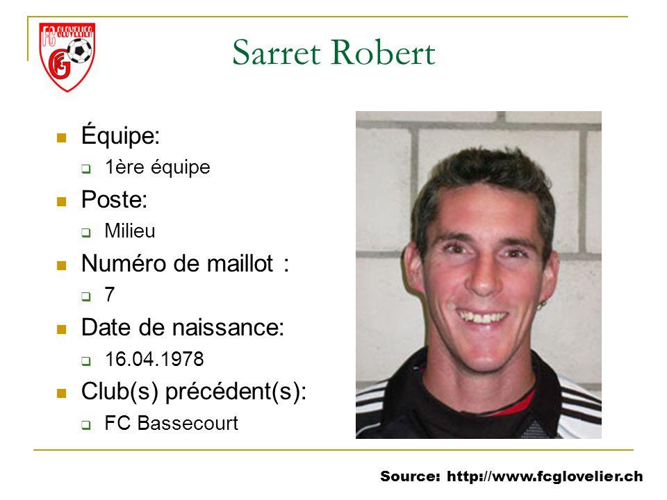 Source: http://www.fcglovelier.ch Sarret Robert Équipe: 1ère équipe Poste: Milieu Numéro de maillot : 7 Date de naissance: 16.04.1978 Club(s) précéden
