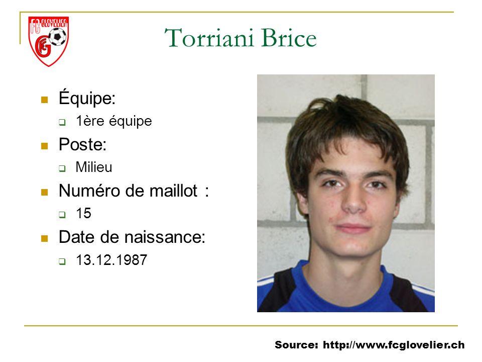 Source: http://www.fcglovelier.ch Torriani Brice Équipe: 1ère équipe Poste: Milieu Numéro de maillot : 15 Date de naissance: 13.12.1987