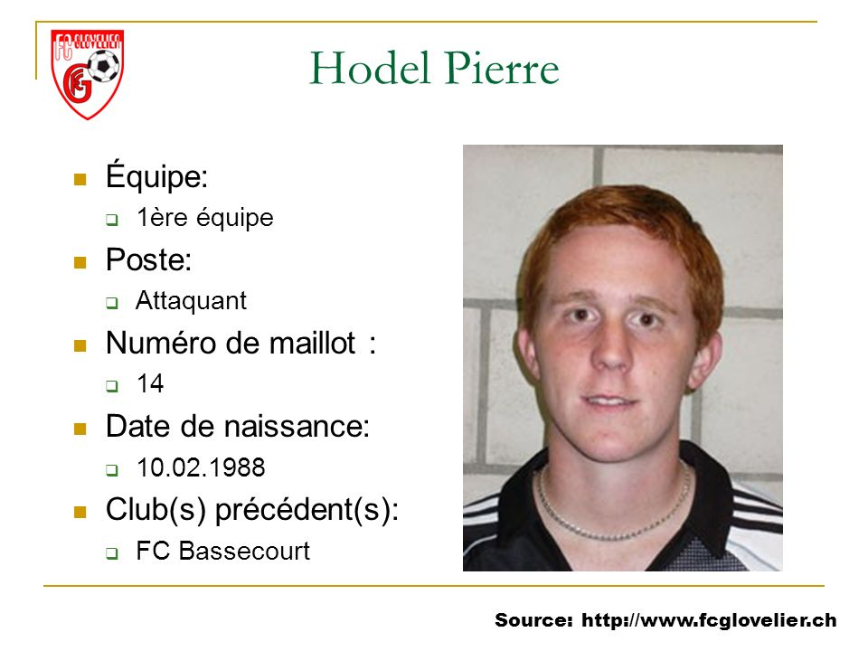 Source: http://www.fcglovelier.ch Hodel Pierre Équipe: 1ère équipe Poste: Attaquant Numéro de maillot : 14 Date de naissance: 10.02.1988 Club(s) précé