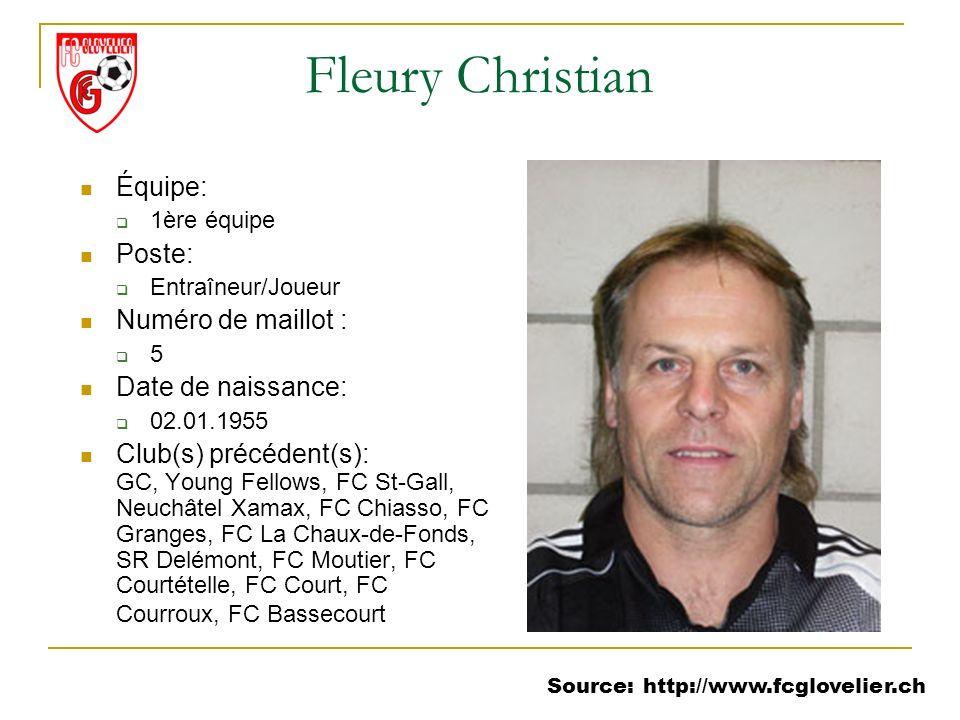 Source: http://www.fcglovelier.ch Fleury Christian Équipe: 1ère équipe Poste: Entraîneur/Joueur Numéro de maillot : 5 Date de naissance: 02.01.1955 Cl