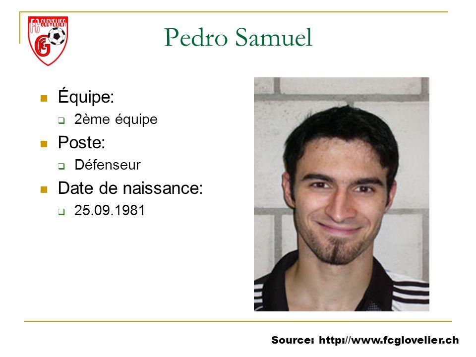 Source: http://www.fcglovelier.ch Pedro Samuel Équipe: 2ème équipe Poste: Défenseur Date de naissance: 25.09.1981