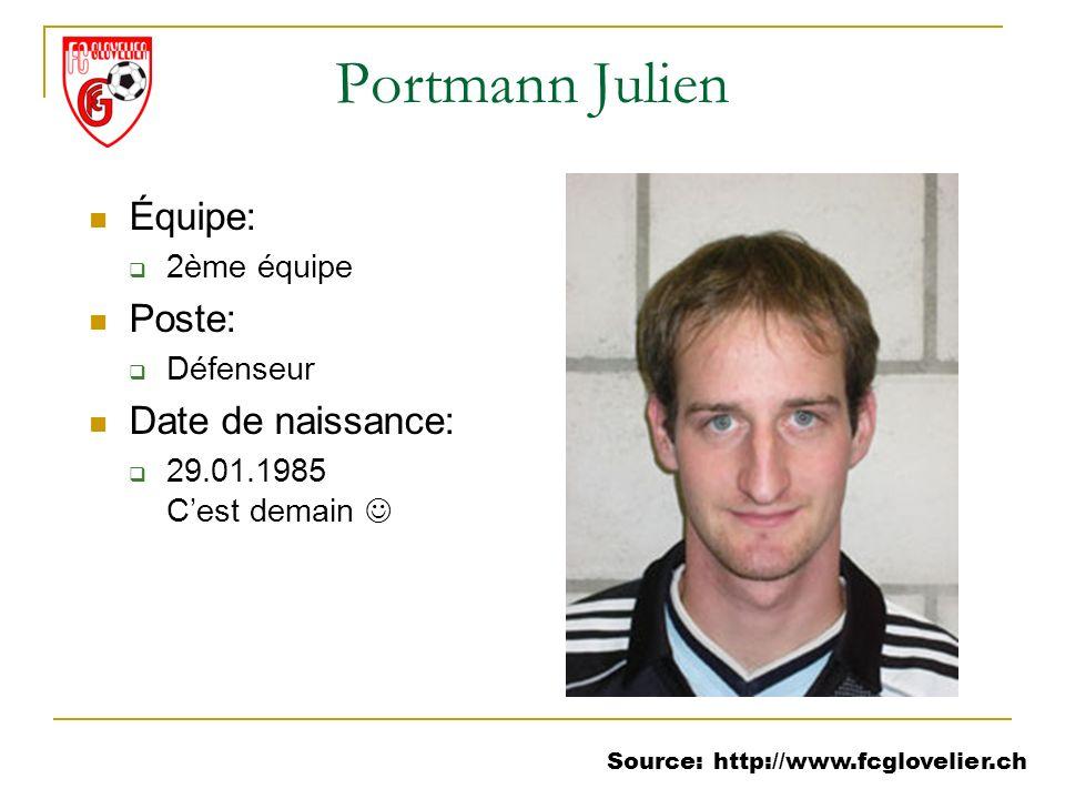 Source: http://www.fcglovelier.ch Portmann Julien Équipe: 2ème équipe Poste: Défenseur Date de naissance: 29.01.1985 Cest demain