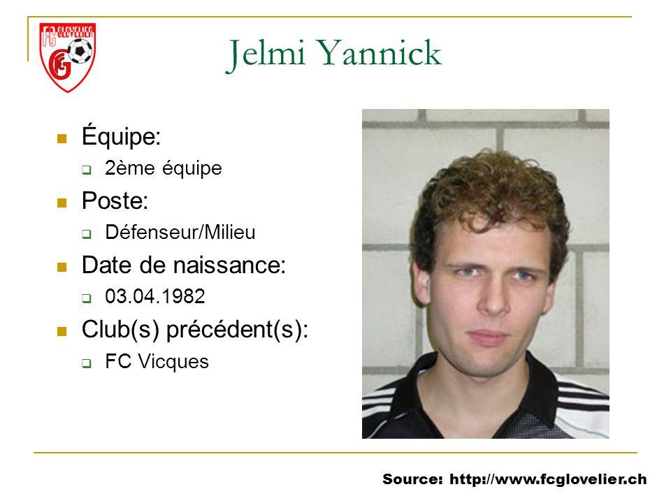 Source: http://www.fcglovelier.ch Jelmi Yannick Équipe: 2ème équipe Poste: Défenseur/Milieu Date de naissance: 03.04.1982 Club(s) précédent(s): FC Vic
