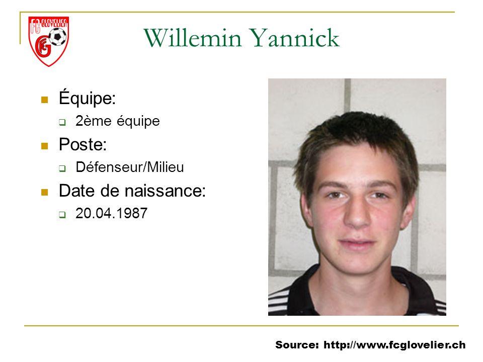Source: http://www.fcglovelier.ch Willemin Yannick Équipe: 2ème équipe Poste: Défenseur/Milieu Date de naissance: 20.04.1987