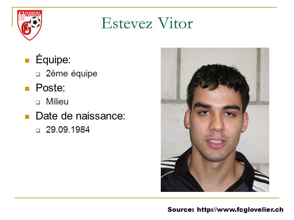 Source: http://www.fcglovelier.ch Estevez Vitor Équipe: 2ème équipe Poste: Milieu Date de naissance: 29.09.1984