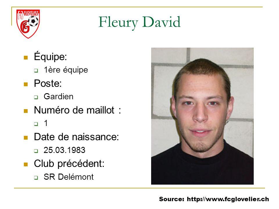 Source: http://www.fcglovelier.ch Fleury David Équipe: 1ère équipe Poste: Gardien Numéro de maillot : 1 Date de naissance: 25.03.1983 Club précédent: