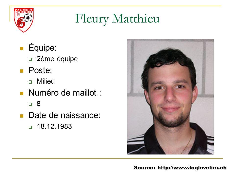 Source: http://www.fcglovelier.ch Fleury Matthieu Équipe: 2ème équipe Poste: Milieu Numéro de maillot : 8 Date de naissance: 18.12.1983