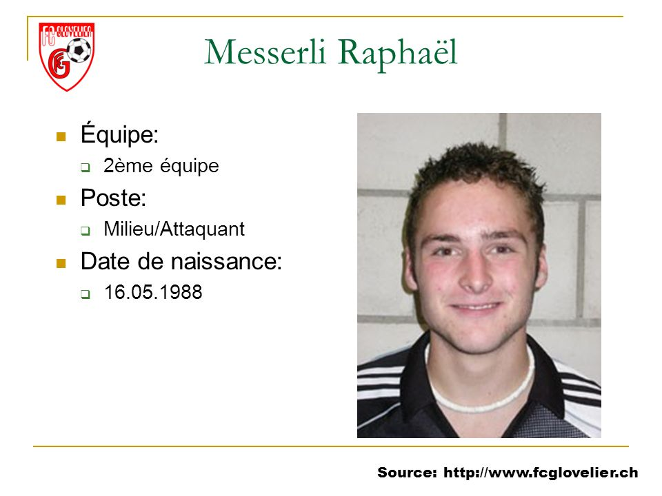 Source: http://www.fcglovelier.ch Messerli Raphaël Équipe: 2ème équipe Poste: Milieu/Attaquant Date de naissance: 16.05.1988