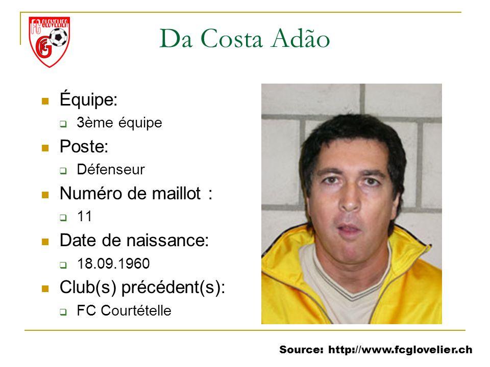 Source: http://www.fcglovelier.ch Da Costa Adão Équipe: 3ème équipe Poste: Défenseur Numéro de maillot : 11 Date de naissance: 18.09.1960 Club(s) préc