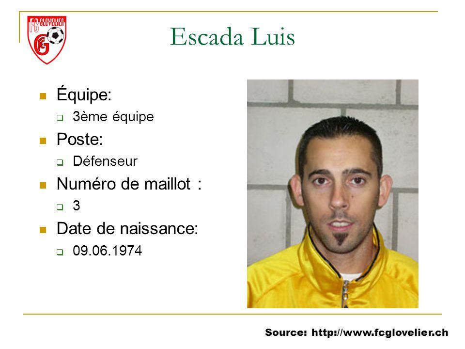 Source: http://www.fcglovelier.ch Escada Luis Équipe: 3ème équipe Poste: Défenseur Numéro de maillot : 3 Date de naissance: 09.06.1974