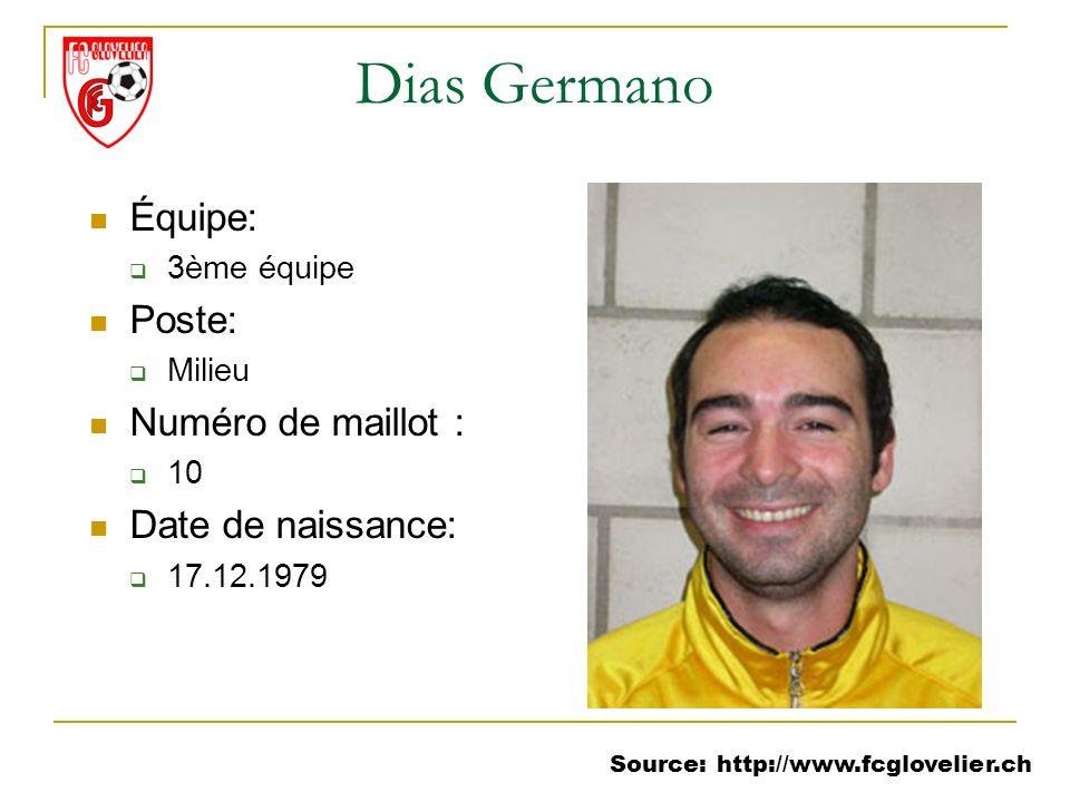 Source: http://www.fcglovelier.ch Dias Germano Équipe: 3ème équipe Poste: Milieu Numéro de maillot : 10 Date de naissance: 17.12.1979
