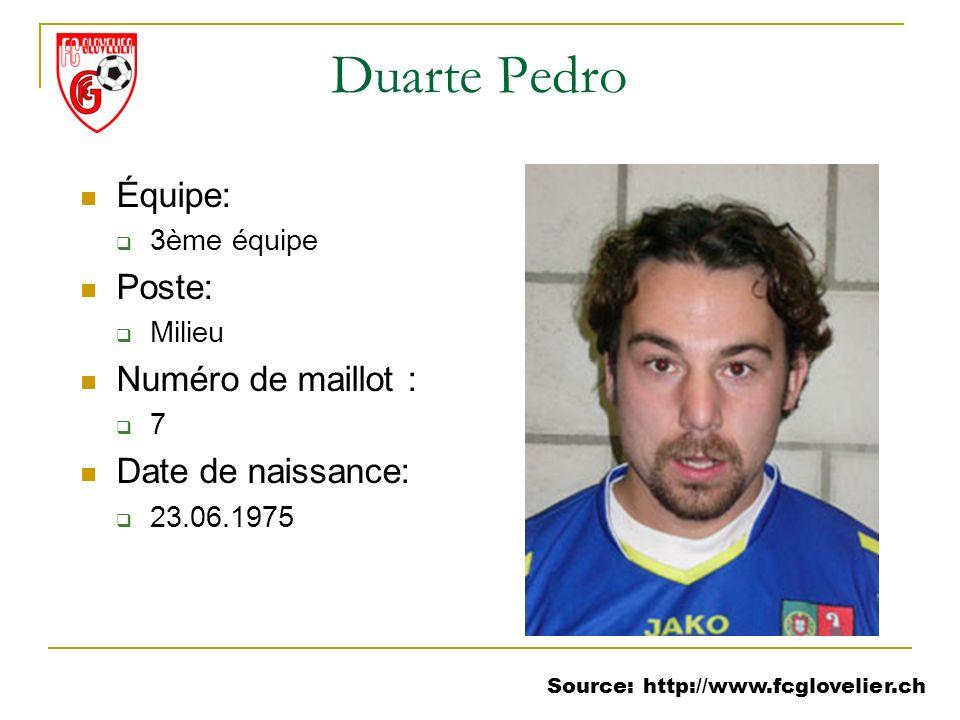Source: http://www.fcglovelier.ch Duarte Pedro Équipe: 3ème équipe Poste: Milieu Numéro de maillot : 7 Date de naissance: 23.06.1975