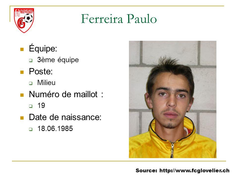 Source: http://www.fcglovelier.ch Ferreira Paulo Équipe: 3ème équipe Poste: Milieu Numéro de maillot : 19 Date de naissance: 18.06.1985