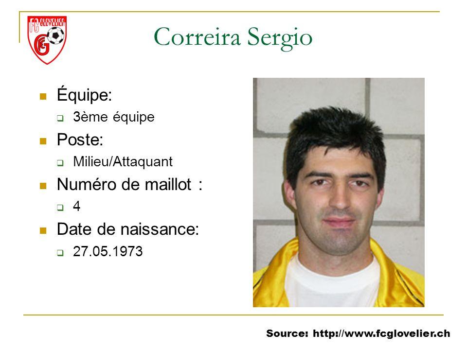 Source: http://www.fcglovelier.ch Correira Sergio Équipe: 3ème équipe Poste: Milieu/Attaquant Numéro de maillot : 4 Date de naissance: 27.05.1973