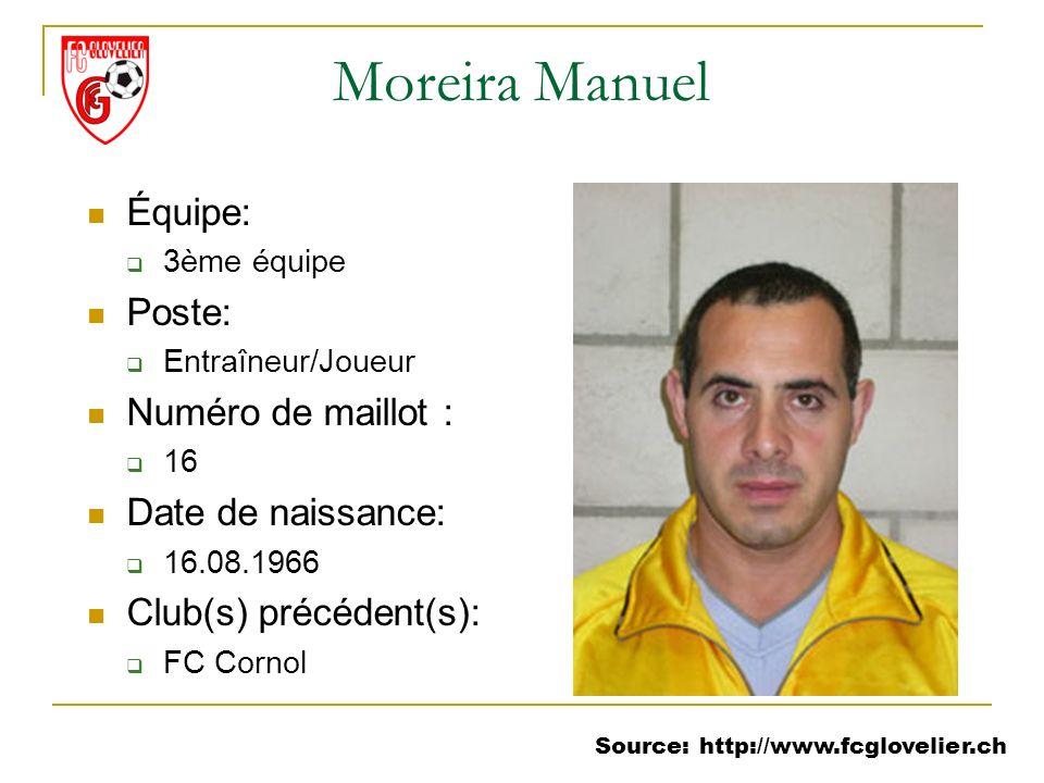 Source: http://www.fcglovelier.ch Moreira Manuel Équipe: 3ème équipe Poste: Entraîneur/Joueur Numéro de maillot : 16 Date de naissance: 16.08.1966 Clu